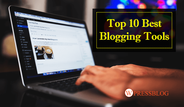 Best Blogging Tools That Every Blogger Should Use