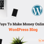 Ways to Make Money Online With WordPress Blog