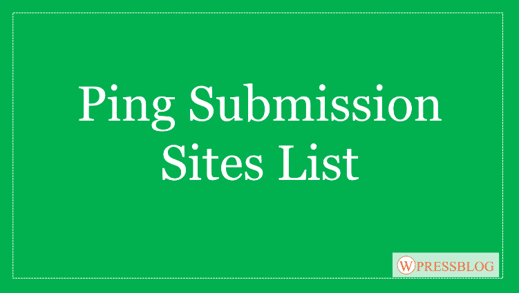 Free Ping Submission Sites List For Faster Indexing
