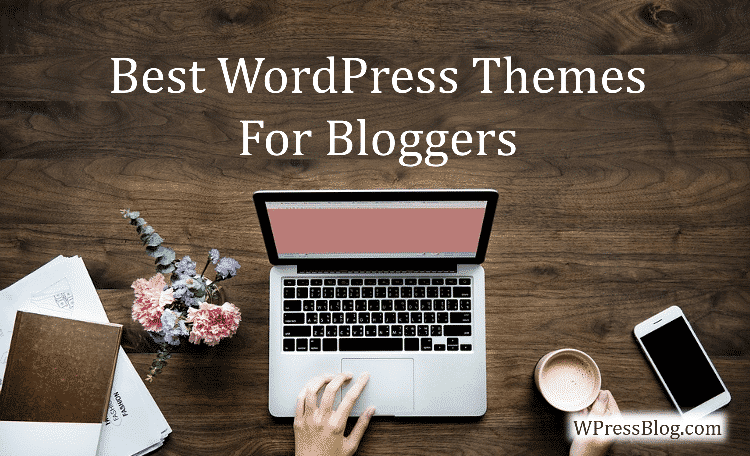 Most Popular WordPress Themes for Blogger