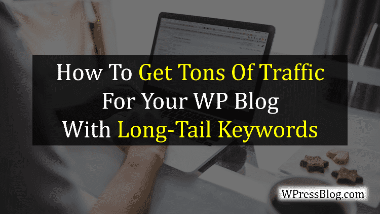How to Get Tons Of Traffic For Your WP Blog With Long Tail Keywords