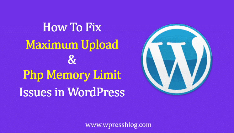 How To Fix Maximum Upload And Php Memory Limit Issues In WordPress